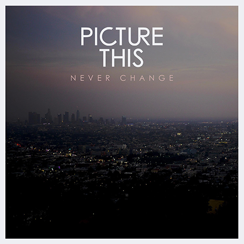 Never Change -  - Picture This