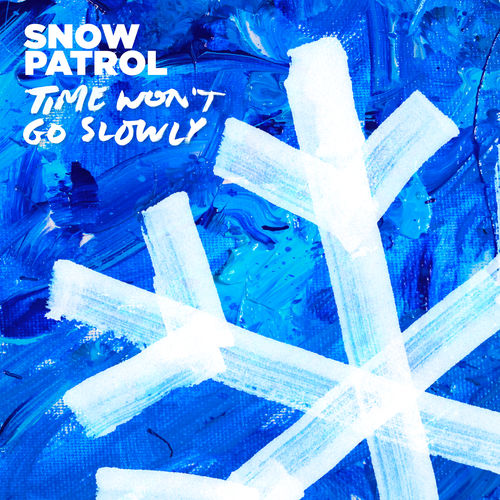 Time Won't Go Slowly - id|artist|title|duration ### 873|Snow Patrol|Time Won't Go Slowly|218884 - Snow Patrol