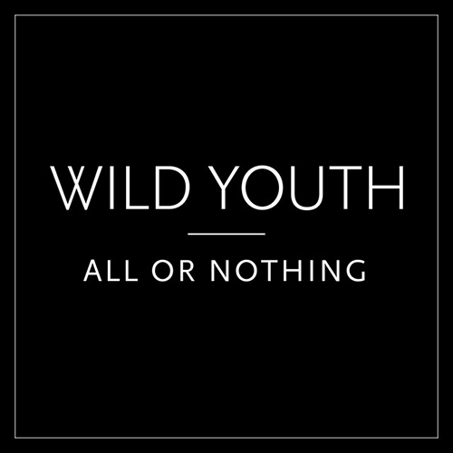 All Or Nothing -  - Wild Youth